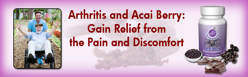 Arthritis and Acai Berry: Gain Relief from the Pain and Discomfort