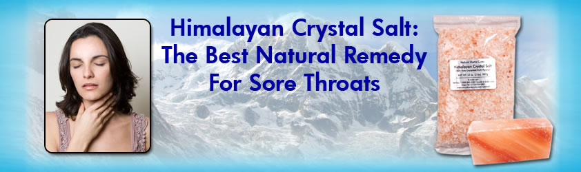 Natural Home Cures Himalayan Crystal Salt: Best Natural Remedy For Sore Throats